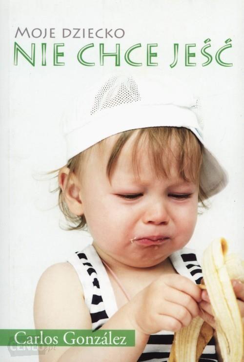 Carlos Gonzales - Moje dziecko nie chce jeść